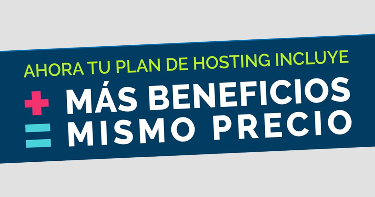 Ahora tu plan de hosting incluye más beneficios, por el mismo precio.